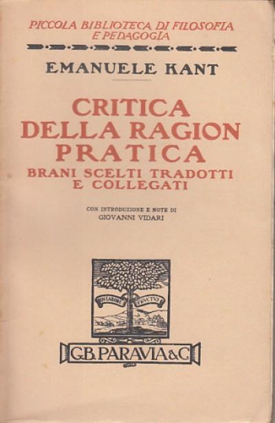 Critica della ragion pratica brani scelti tradotti e collegati - Kant Emanuele