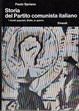 STORIA DEL PARTITO COMUNISTA ITALIANO I FRONTI POPOLARI, STALIN, LA GUERRA