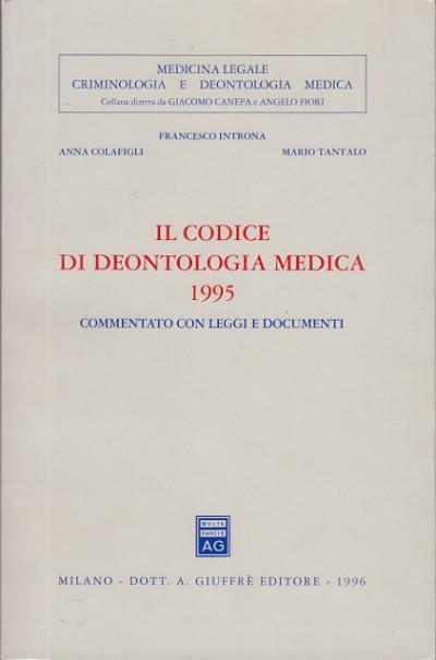 Ilcodice di deontologia medica 1995 commentato con leggi e documenti - Introna Francesco - Colafigli Anna - Tantalo Mario