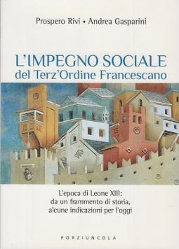 L'IMPEGNO SOCIALE DEL TERZ'ORDINE FRANCESCANO. L'EPOCA DI LEONE XIII: DA UN FRAMMENTO DI STORIA ALCUNE INDICAZIONI PER L'OGGI