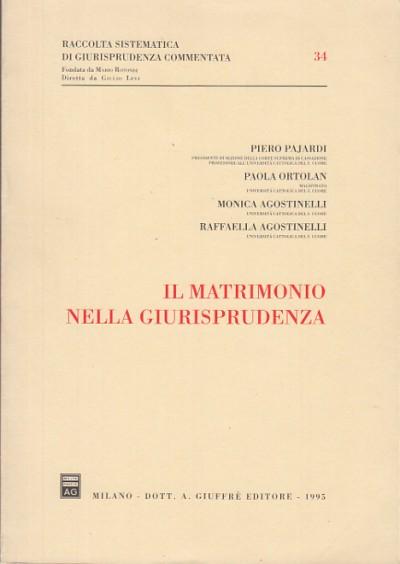 Il matrimonio nella giurisprudenza - Pajardi Piero - Ortolan Paola - Agostinelli Monica - Agostinelli Raffaella