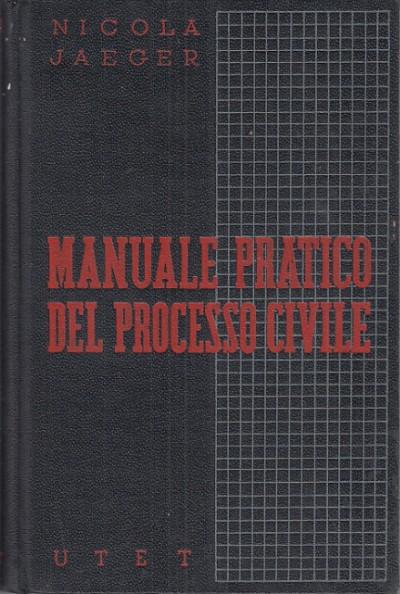 Manuale pratico del processo civile guida al nuovo codice di procedura civile - Jaeger Nicola