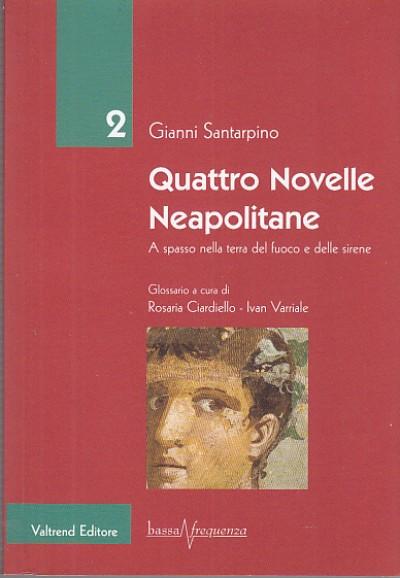 Quattro novelle neapolitane a spasso nella terra del fuoco e delle sirene - Santarpino Gianni