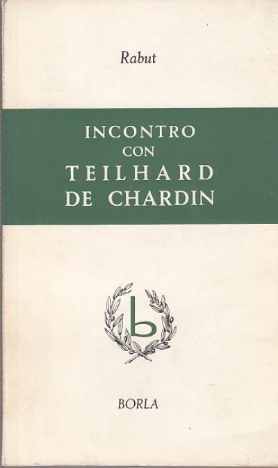 Incontro con teilhard de chardin - Olivier A. Rabut O.p.