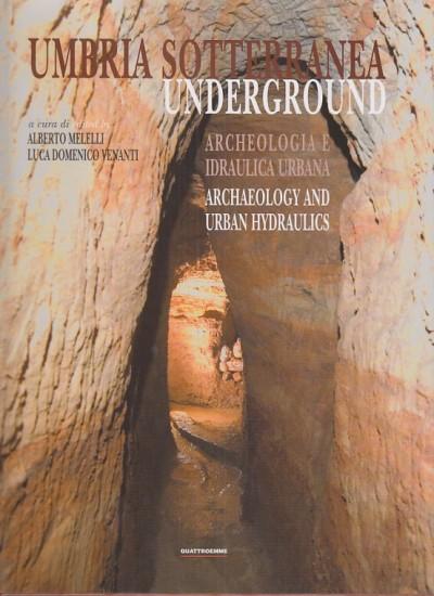 Umbria sotterranea undeground archeologia e idraulica urbana archaeology and urban hydraulics - Melelli Alberto - Venati Luca Domenico