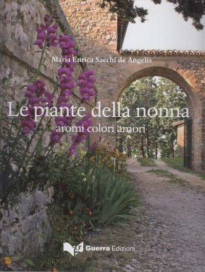 Le piante della nonna aromi colori amori - Sacchi De Angelis Maria Enrica