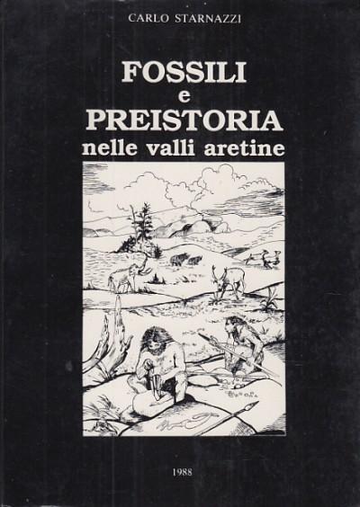 Fossili e preistoria nella valli aretine - Starnazzi Carlo