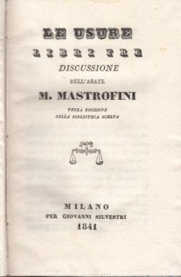 LE USURE LIBRI TRE DISCUSSIONE DELL'ABATE M. MASTROFINI TERZA EDIZIONE DELLA BIBLIOTECA SCELTA