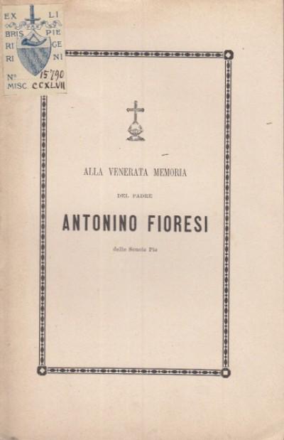 Alla venerata memoria del padre antonio fioresi delle scuole pie - Evangelina Petrini