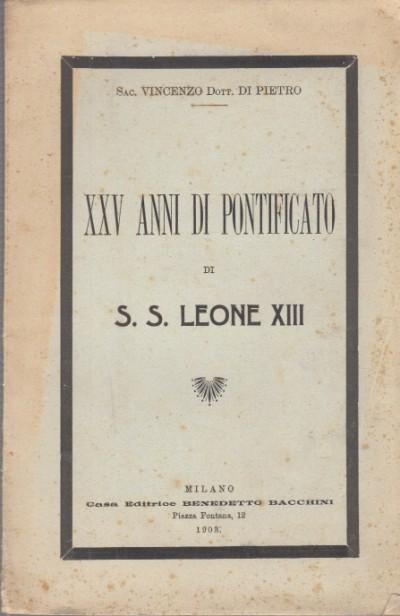 Xxv anni di pontificato di s.s. leone xiii - Vincenzo Di Pietro