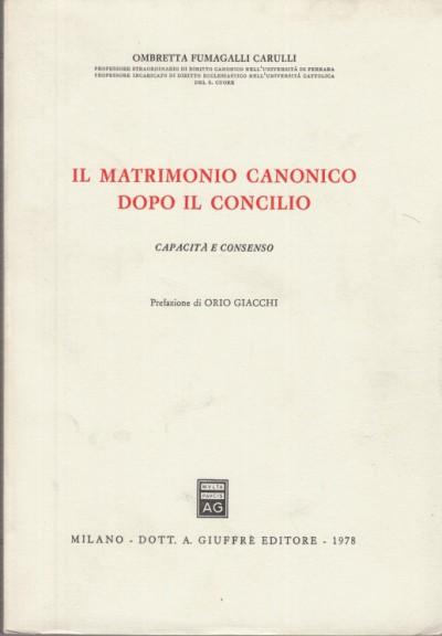 Il matrimonio canonico dopo il concilio capacitÀ e consenso - Fumagalli Carulli Ombretta