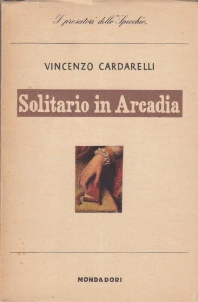 Solitario in arcadia - Cardarelli Vincenzo