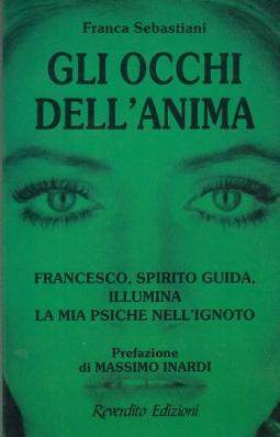 GLI OCCHI DELL'ANIMA FRANCESCO, SPIRITO GUIDA ILLUMINA LA MIA PSICHE NELL'IGNOTO