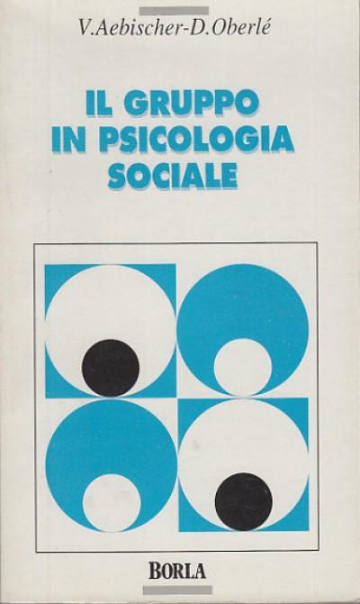 Il gruppo in psicologia sociale - Verena Aebischer E Dominique OberlÉ