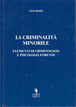 LA CRIMINALITÀ MINORILE ELEMENTI DI CRIMINOLOGIA E PSICOLOGIA FORENSE