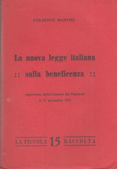 La nuova legge italiana sulla beneficenza approvata dalla camera dei deputati il 19 dicembre 1925 - Martire Egilberto