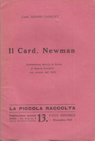 Il card. newman conferenza tenuta in roma al nuovo oratorio nel marzo del 1925 - Gasquet Aidano