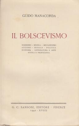 IL BOLSCEVISMO. MARXISMO ISTICA MECCANESIMO ATEISMO MORALE POLITICA ECONOMIA LETTERATURA E ARTE SCUOLA E PROPAGANDA