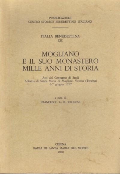 Mogliano e il suo monastero mille anni di storia - Francesco G.b. Trolese