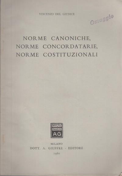 Norme canoniche, norme concordatarie, norme costituzionali - Del Giudice Vincenzo