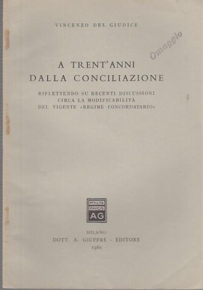 A trent'anni dalla conciliazione riflettendo su recenti discussioni circa la modificabilitÀ del vigente regime concordatario - Del Giudice Vincenzo