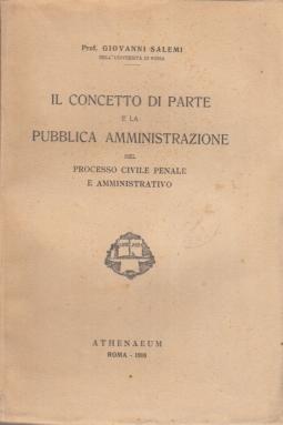 IL CONCETTO DI PARTE E LA PUBBLICA AMMINISTRAZIONE NEL PROCESSO CIVILE PENALE E AMMINISTRATIVO