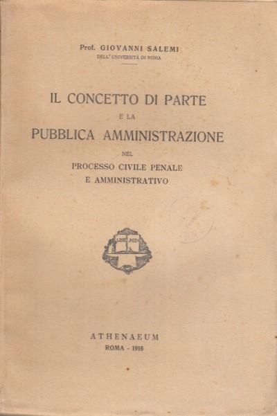 Il concetto di parte e la pubblica amministrazione nel processo civile penale e amministrativo - Salemi Giovanni