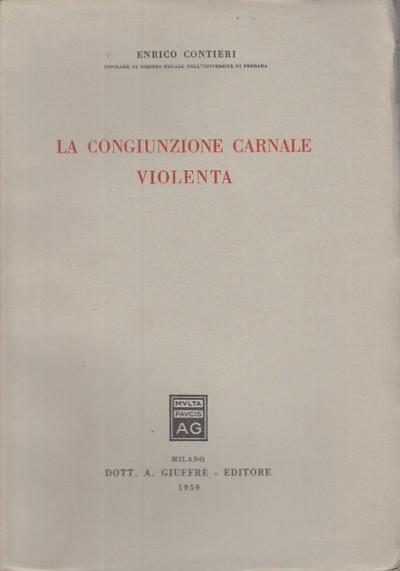 La congiunzione carnale violenta - Contieri Enrico