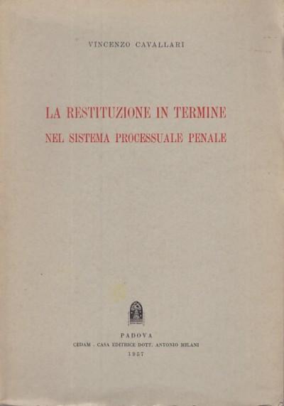 La restituzione in termine nel sistema processuale penale - Cavallari Vincenzo
