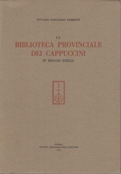 La biblioteca provinciale dei cappuccini in reggio emilia - Ferretti Osvaldo Pancrazio