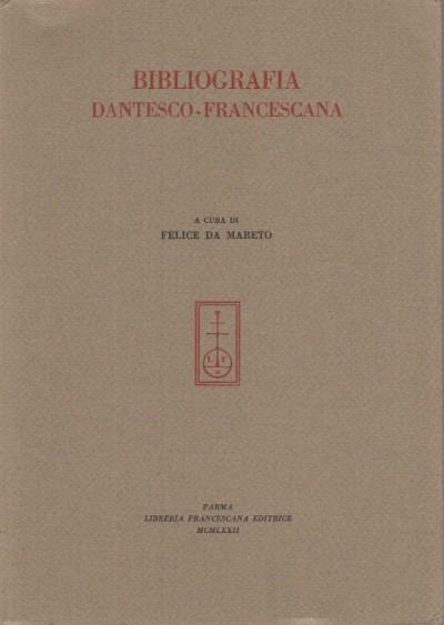 Bibliografia dantesco-francescana - Da Mareto Felice (a Cura Di)
