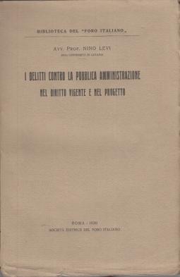 I DELITTI CONTRO LA PUBBLICA AMMINISTRAZIONE NEL DIRITTO VIGENTE E NEL PROGETTO