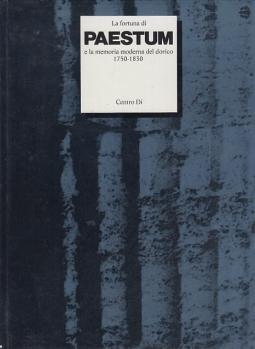 LA FORTUNA DI PAESTUM E LA MEMORIA MODERNA DEL DORICO 1750-1830 - SECONDO VOLUME