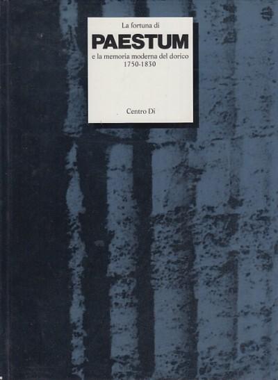 La fortuna di paestum e la memoria moderna del dorico 1750-1830 - secondo volume - Rapi Serra Joselita - Simoncini Giorgio