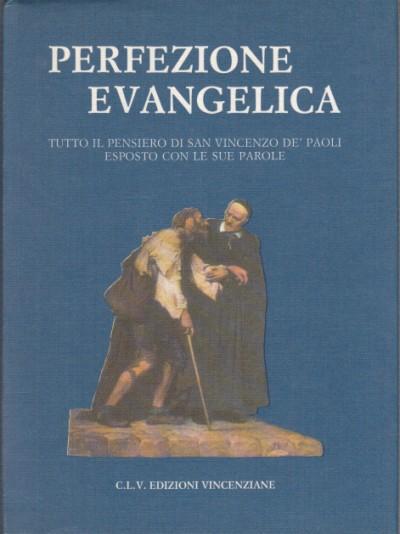 Perfezione evangelica. tutto il pensiero di san vincenzo de' paoli esposto con le sue parole.