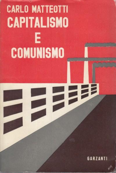 Capitalismo e comunismo. fatti e documentazioni al di la' della polemica - Matteotti Carlo