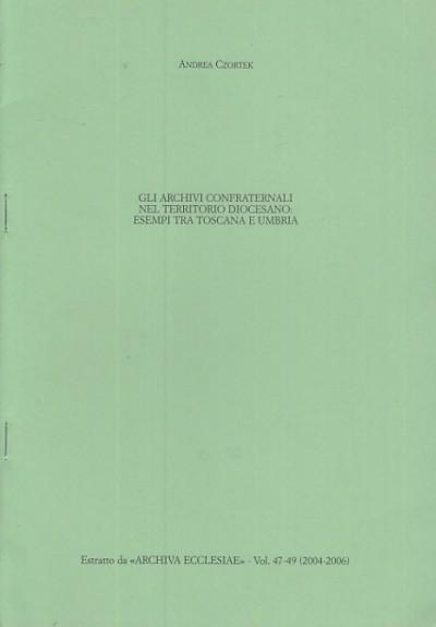 Gli archivi confraternali nel territorio diocesano: esempi tra toscana e umbria - Czortek Andrea