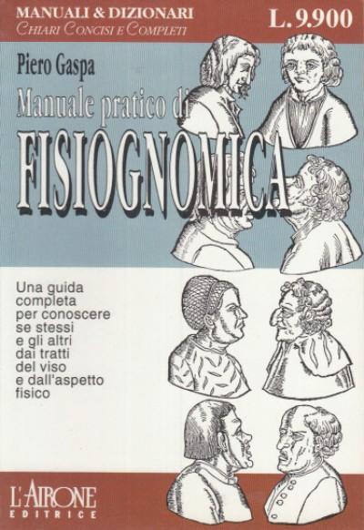 Manuale pratico di fisiognomica - Gaspa Piero