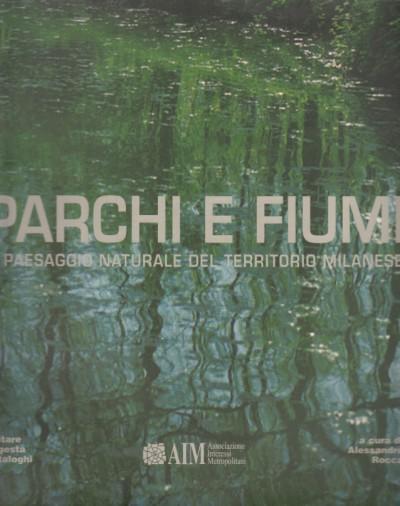 Parchi e fiumi. il paesaggio naturale nel territorio milanese - Rocca Alessandro (a Cura Di)