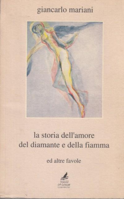 La storia dell'amore del diamante della fiamma ed altre favole - Mariani Giancarlo