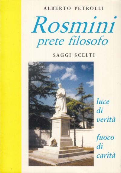 Rosmini prete filosofo saggi scelti - Petrolli Alberto