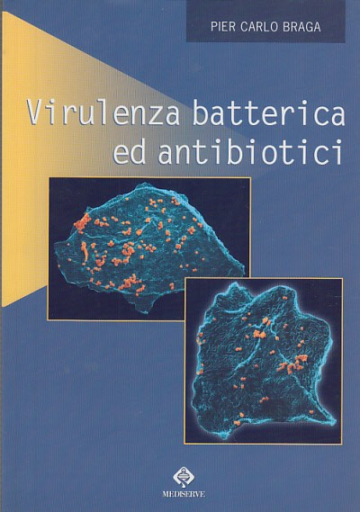 Virulenza batterica ed antibiotici - Braga Pier Carlo
