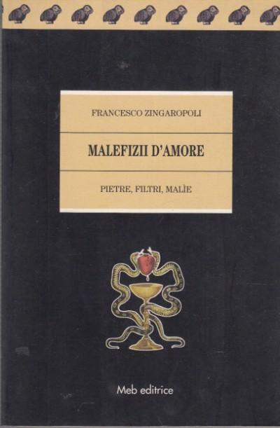 Malefizii d'amore pietre, filtri, malie - Zingaropoli Francesco