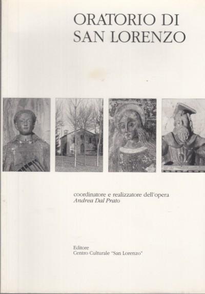 Oratorio di san lorenzo dalle origini al restauro del 1999 - Dal Prato Andrea