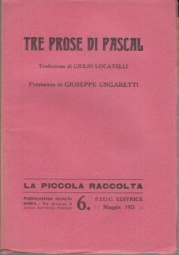 TRE PROSE DI PASCAL TRADUZIONE DI GIULIO LOCATELLI PREMESSA DI GIUSEPPE UNGARETTI