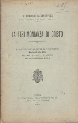 LA TESTIMONIANZA DI CRISTO ALLOCUZIONE AI GIOVANI MISSIONARI DESTINATI ALLA CINA RECITATA IN ROMA - S. ANTONIO 28 DICEMBRE 1906
