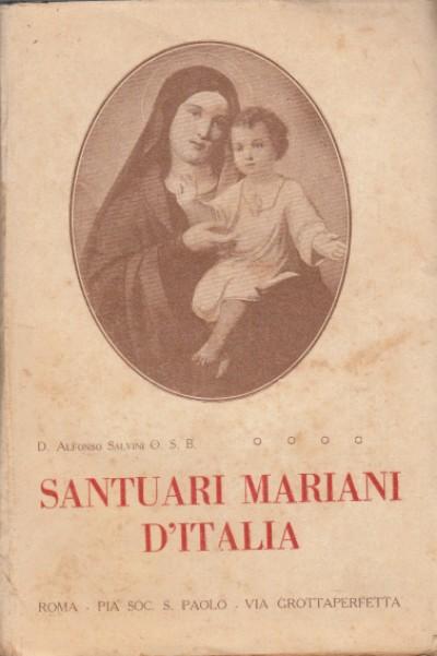 Santuari mariani d'italia - Salvini D. Alfonso O.s.b.