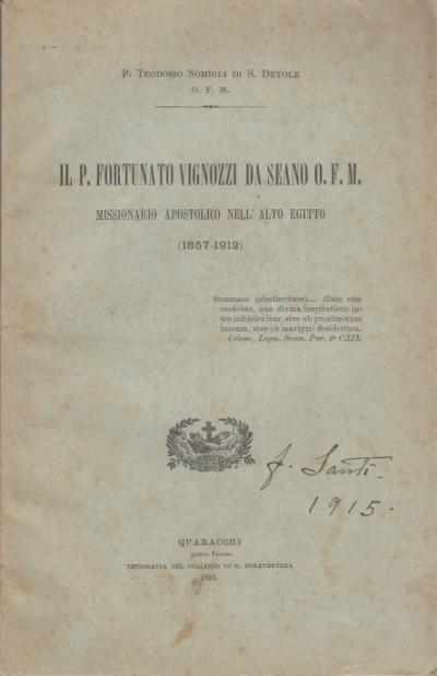 Il p. fortunato vignozzi da seano o.f.m. missionario apostolico nell'alto egitto 1857-1912 - P. Teodosio Somigli Di S. Detole