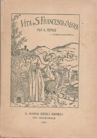 Vita di s. francesco d'assisi per il popolo - P. Alfonso M. Santarelli