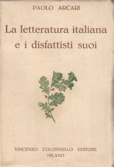 La letteratura italiana e i disfattisti suoi - Arcari Paolo